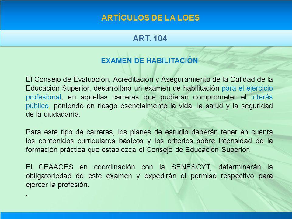 ARTÍCULOS DE LA LOES EXAMEN DE HABILITACIÓN El Consejo de Evaluación, Acreditación y Aseguramiento de la Calidad de la Educación Superior, desarrollar