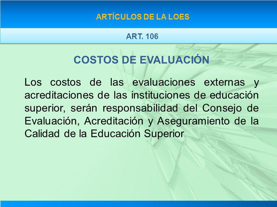 COSTOS DE EVALUACIÓN Los costos de las evaluaciones externas y acreditaciones de las instituciones de educación superior, serán responsabilidad del Co