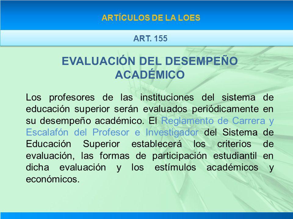 EVALUACIÓN DEL DESEMPEÑO ACADÉMICO Los profesores de las instituciones del sistema de educación superior serán evaluados periódicamente en su desempeñ