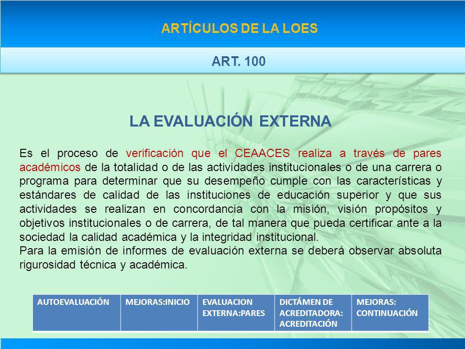 LA EVALUACIÓN EXTERNA Es el proceso de verificación que el CEAACES realiza a través de pares académicos de la totalidad o de las actividades instituci