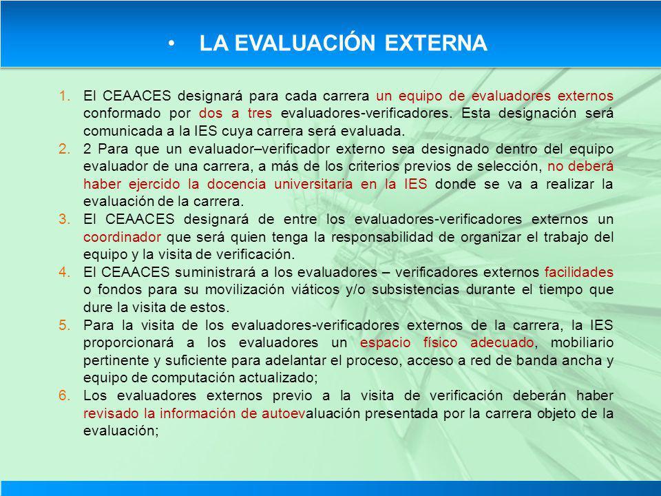 LA EVALUACIÓN EXTERNA 1.El CEAACES designará para cada carrera un equipo de evaluadores externos conformado por dos a tres evaluadores-verificadores.