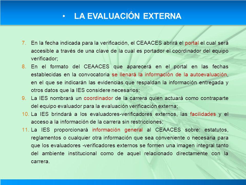 LA EVALUACIÓN EXTERNA 7.En la fecha indicada para la verificación, el CEAACES abrirá el portal el cual será accesible a través de una clave de la cual