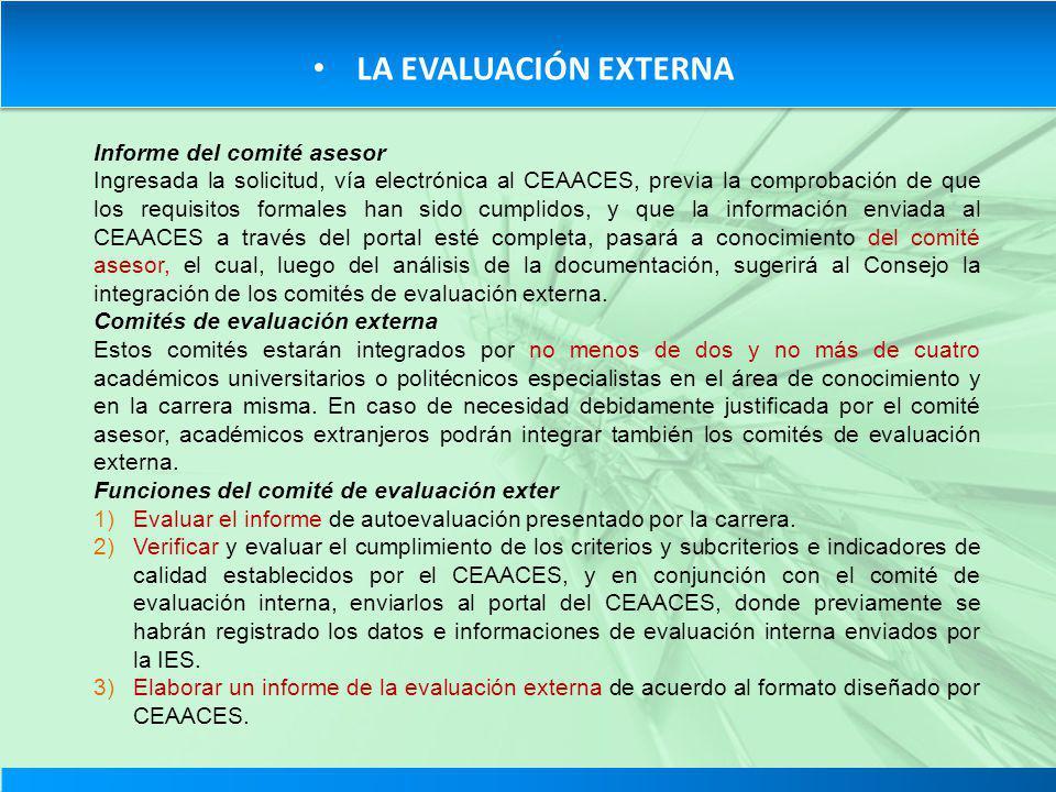 LA EVALUACIÓN EXTERNA Informe del comité asesor Ingresada la solicitud, vía electrónica al CEAACES, previa la comprobación de que los requisitos forma