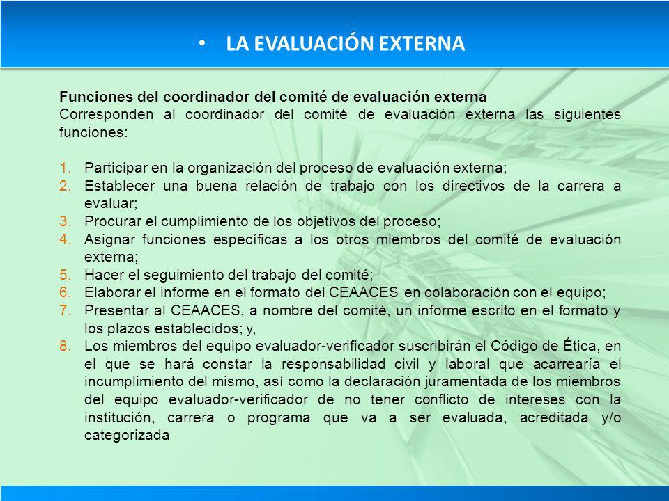 LA EVALUACIÓN EXTERNA Funciones del coordinador del comité de evaluación externa Corresponden al coordinador del comité de evaluación externa las sigu
