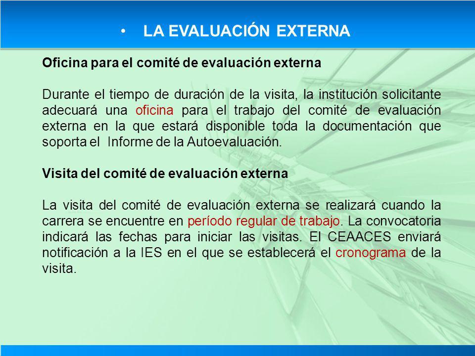 LA EVALUACIÓN EXTERNA Oficina para el comité de evaluación externa Durante el tiempo de duración de la visita, la institución solicitante adecuará una