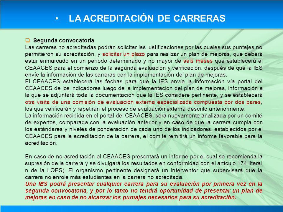 LA ACREDITACIÓN DE CARRERAS Segunda convocatoria Las carreras no acreditadas podrán solicitar las justificaciones por las cuales sus puntajes no permi