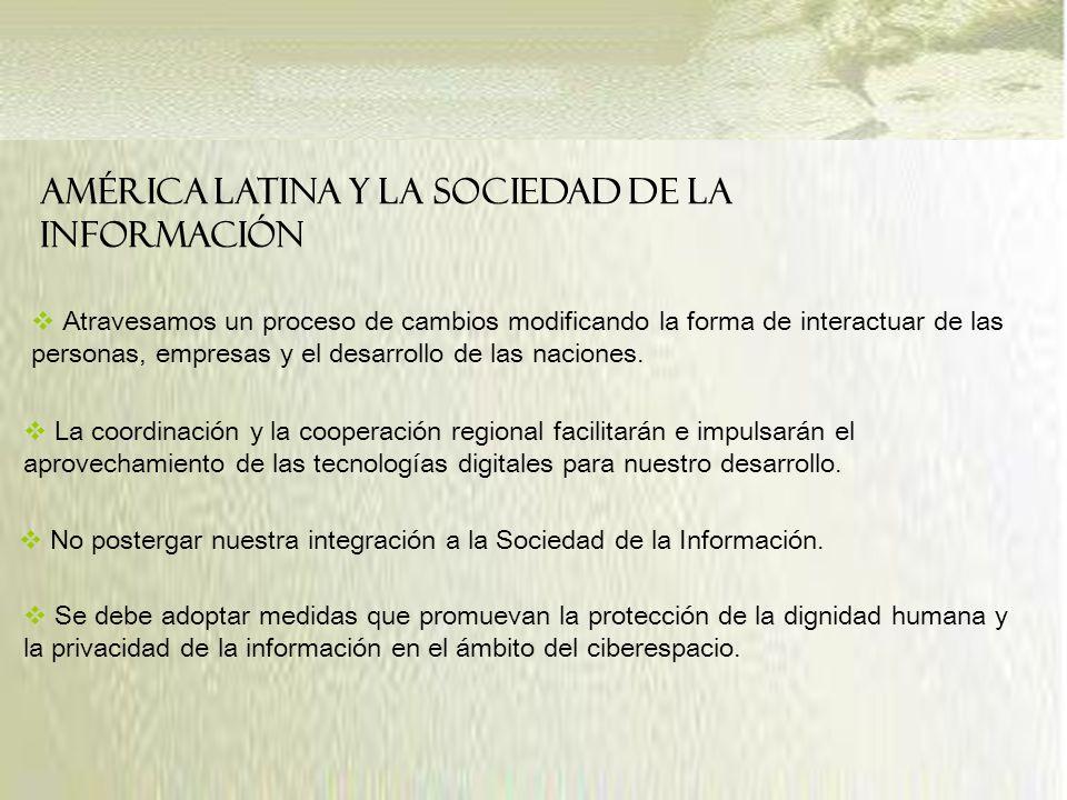 América Latina y la Sociedad de la Información Atravesamos un proceso de cambios modificando la forma de interactuar de las personas, empresas y el desarrollo de las naciones.
