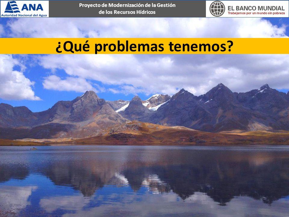 Proyecto de Modernización de la Gestión de los Recursos Hídricos ¿Qué problemas tenemos?