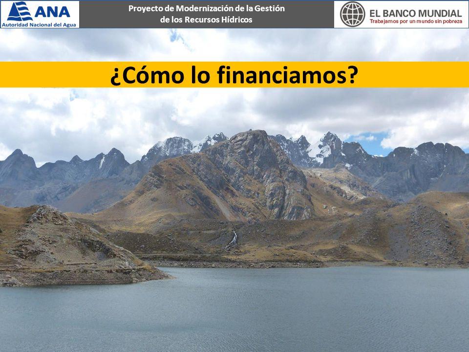 Proyecto de Modernización de la Gestión de los Recursos Hídricos ¿Cómo lo financiamos?