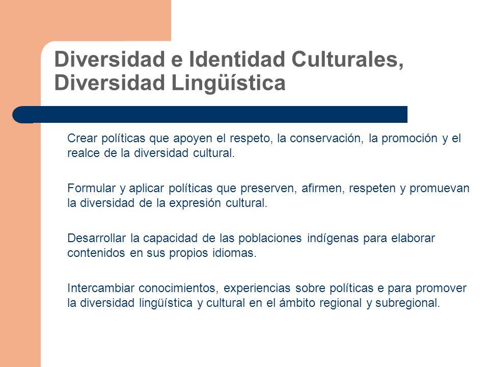 Diversidad e Identidad Culturales, Diversidad Lingüística Crear políticas que apoyen el respeto, la conservación, la promoción y el realce de la diversidad cultural.