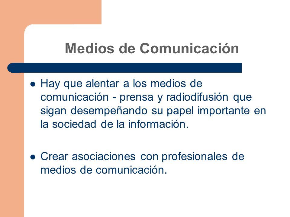 Medios de Comunicación Hay que alentar a los medios de comunicación - prensa y radiodifusión que sigan desempeñando su papel importante en la sociedad de la información.