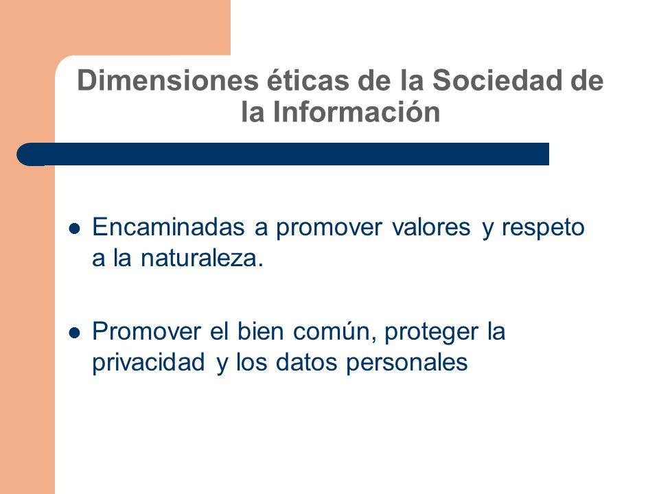 Dimensiones éticas de la Sociedad de la Información Encaminadas a promover valores y respeto a la naturaleza.