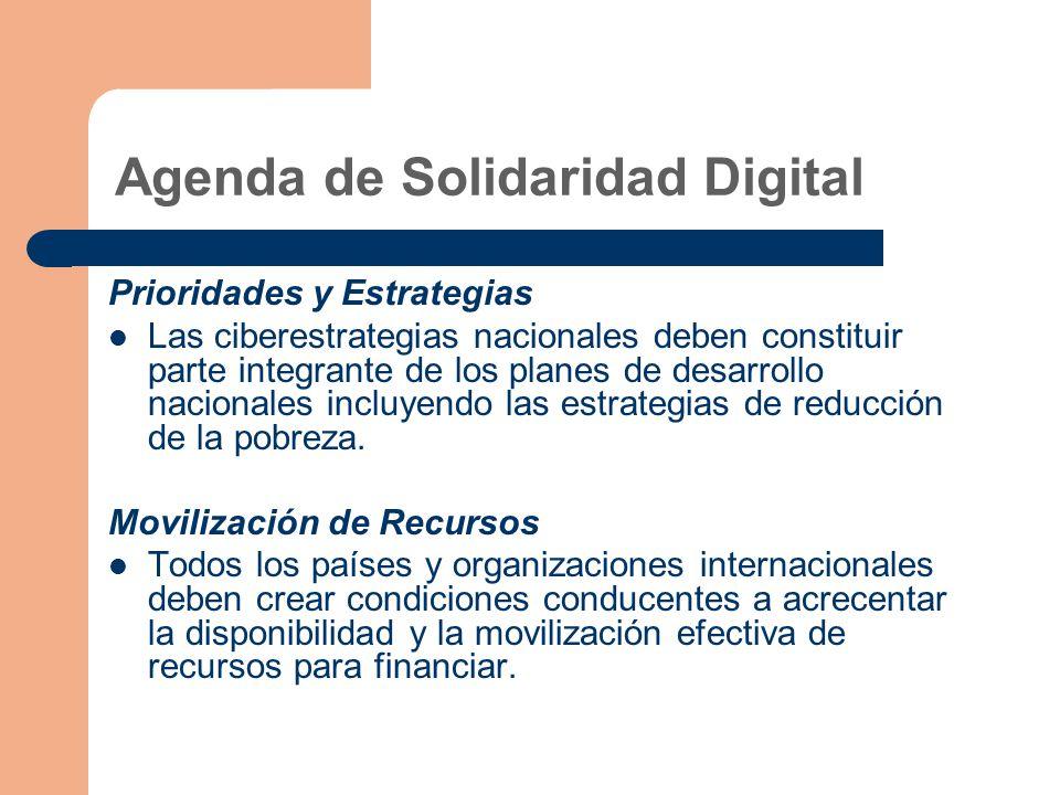 Agenda de Solidaridad Digital Prioridades y Estrategias Las ciberestrategias nacionales deben constituir parte integrante de los planes de desarrollo nacionales incluyendo las estrategias de reducción de la pobreza.