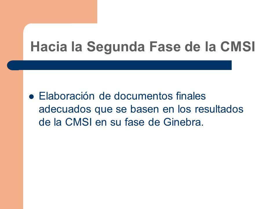 Hacia la Segunda Fase de la CMSI Elaboración de documentos finales adecuados que se basen en los resultados de la CMSI en su fase de Ginebra.