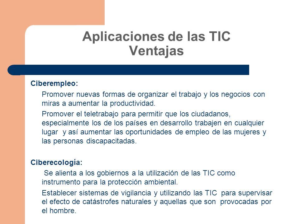 Aplicaciones de las TIC Ventajas Ciberempleo: Promover nuevas formas de organizar el trabajo y los negocios con miras a aumentar la productividad.