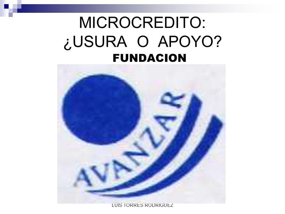 FUNDACION AVANZAR LUIS TORRES RODRIGUEZ MICROCREDITO: ¿USURA O APOYO? FUNDACION
