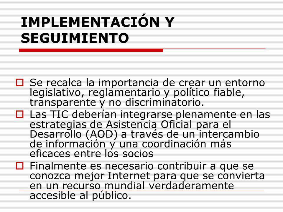 IMPLEMENTACIÓN Y SEGUIMIENTO Se recalca la importancia de crear un entorno legislativo, reglamentario y político fiable, transparente y no discriminat