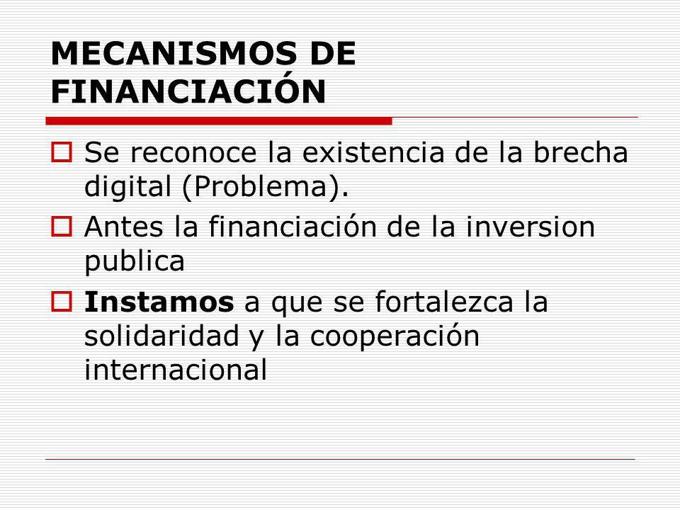 MECANISMOS DE FINANCIACIÓN Se reconoce la existencia de la brecha digital (Problema). Antes la financiación de la inversion publica Instamos a que se