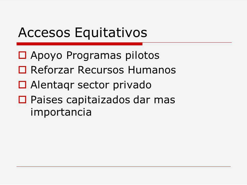 Accesos Equitativos Apoyo Programas pilotos Reforzar Recursos Humanos Alentaqr sector privado Paises capitaizados dar mas importancia