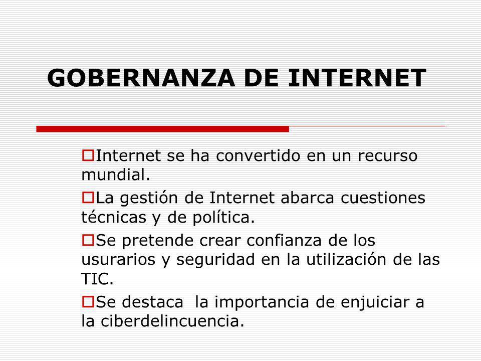GOBERNANZA DE INTERNET Internet se ha convertido en un recurso mundial. La gestión de Internet abarca cuestiones técnicas y de política. Se pretende c