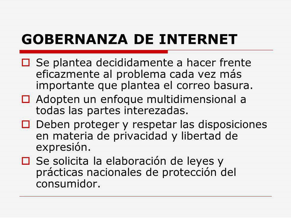 GOBERNANZA DE INTERNET Se plantea decididamente a hacer frente eficazmente al problema cada vez más importante que plantea el correo basura. Adopten u