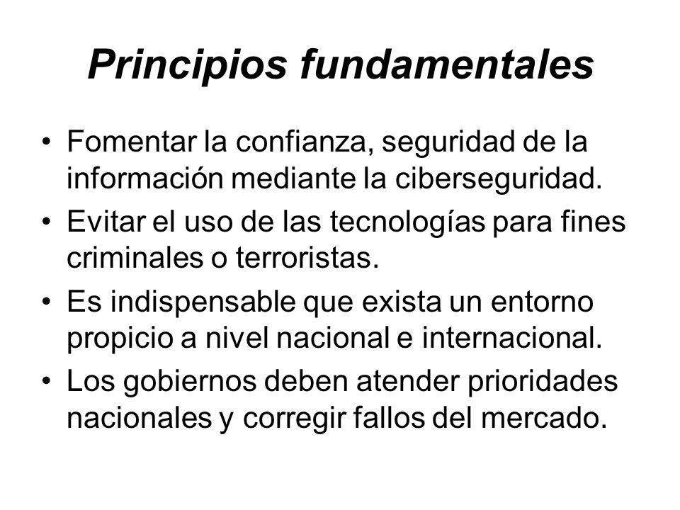 Principios fundamentales Fomentar la confianza, seguridad de la información mediante la ciberseguridad. Evitar el uso de las tecnologías para fines cr