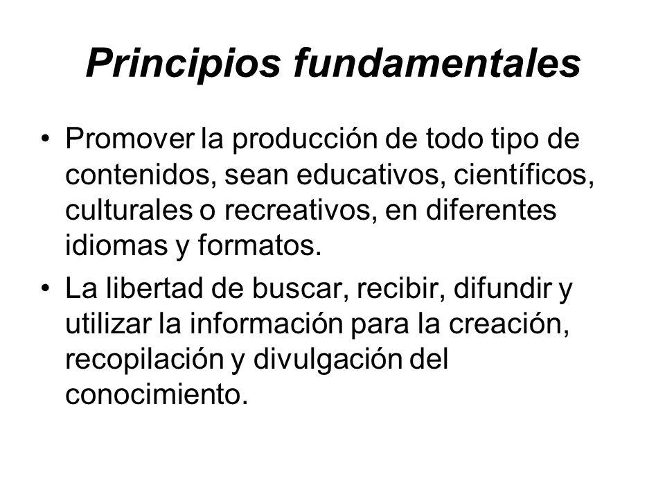 Principios fundamentales Promover la producción de todo tipo de contenidos, sean educativos, científicos, culturales o recreativos, en diferentes idio