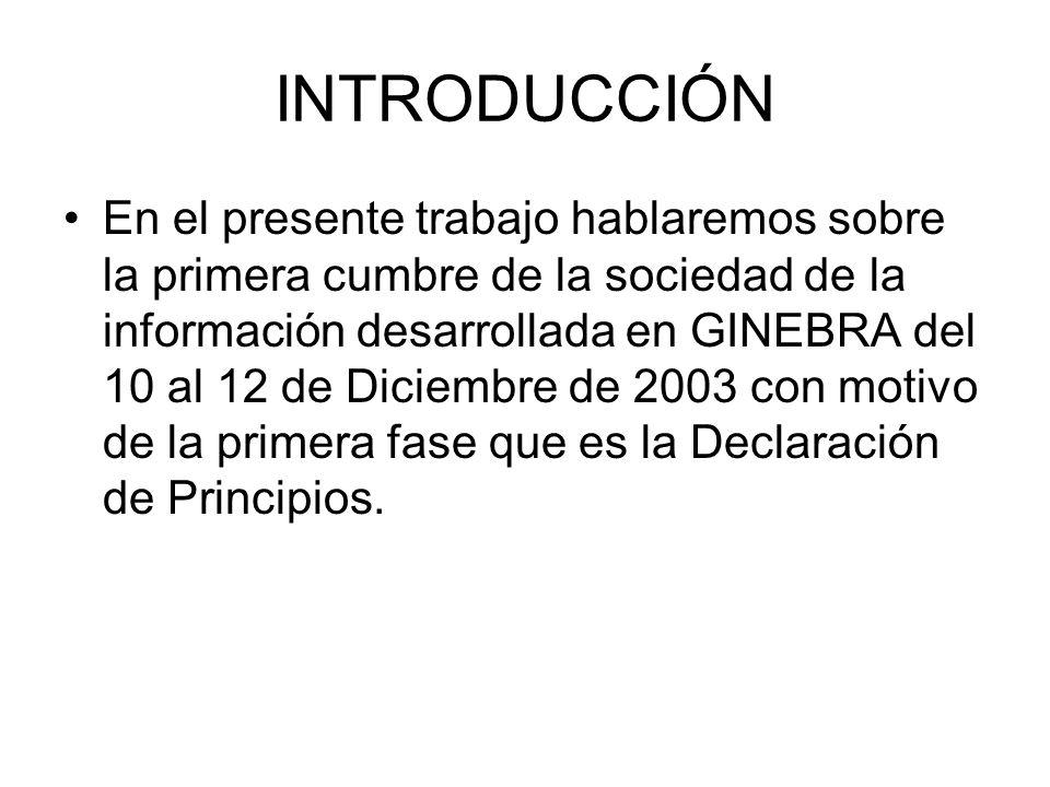 INTRODUCCIÓN En el presente trabajo hablaremos sobre la primera cumbre de la sociedad de la información desarrollada en GINEBRA del 10 al 12 de Diciem