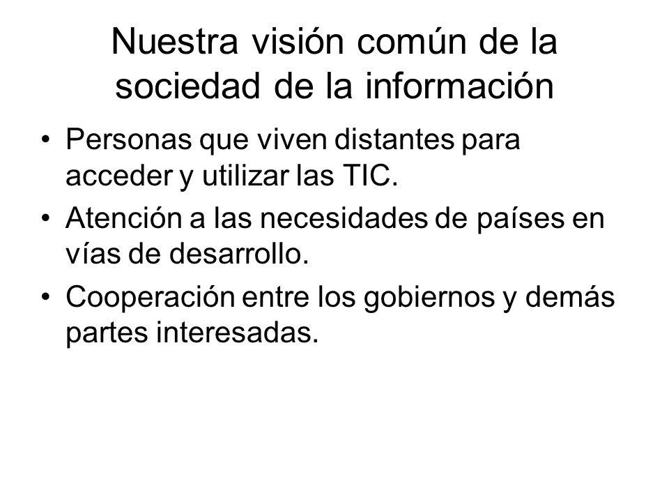 Nuestra visión común de la sociedad de la información Personas que viven distantes para acceder y utilizar las TIC. Atención a las necesidades de país