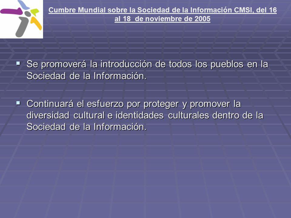 Se promoverá la introducción de todos los pueblos en la Sociedad de la Información. Se promoverá la introducción de todos los pueblos en la Sociedad d