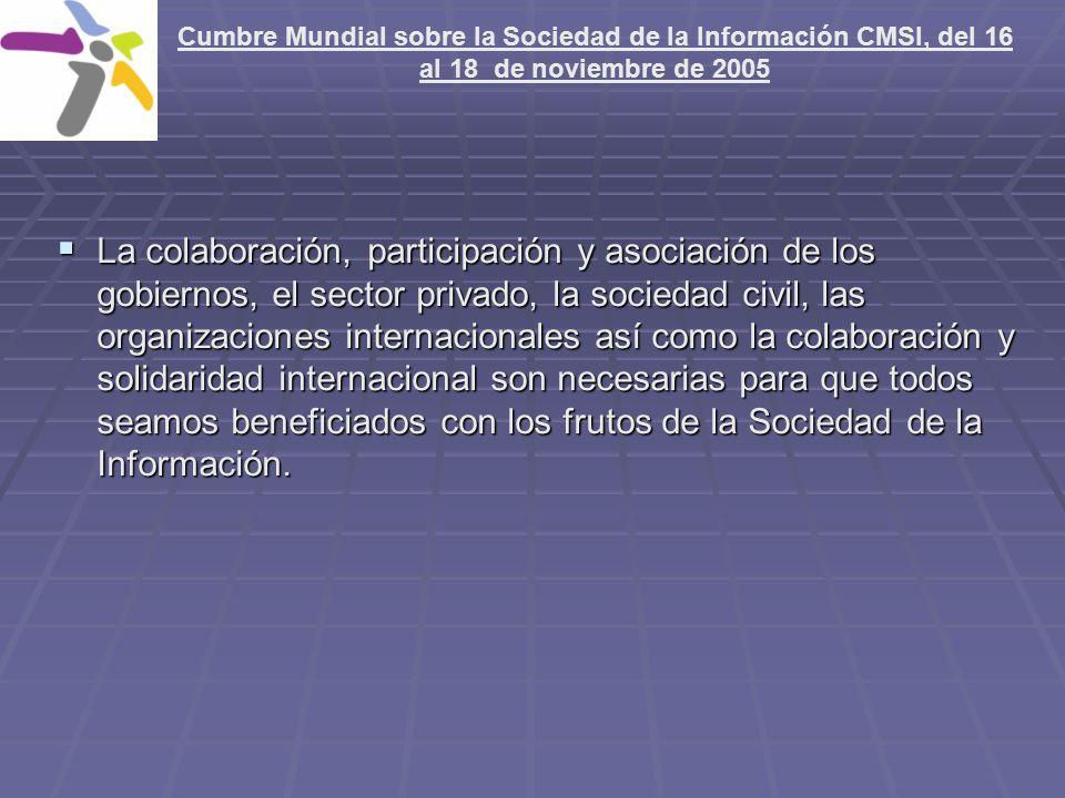 La colaboración, participación y asociación de los gobiernos, el sector privado, la sociedad civil, las organizaciones internacionales así como la col