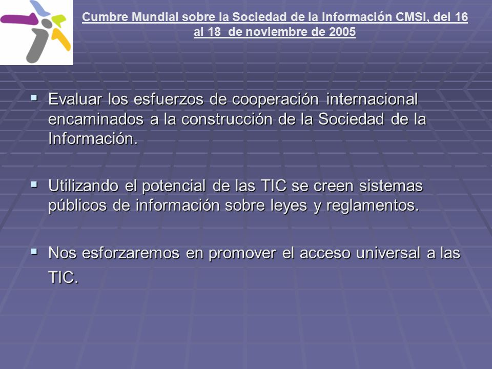Evaluar los esfuerzos de cooperación internacional encaminados a la construcción de la Sociedad de la Información. Evaluar los esfuerzos de cooperació