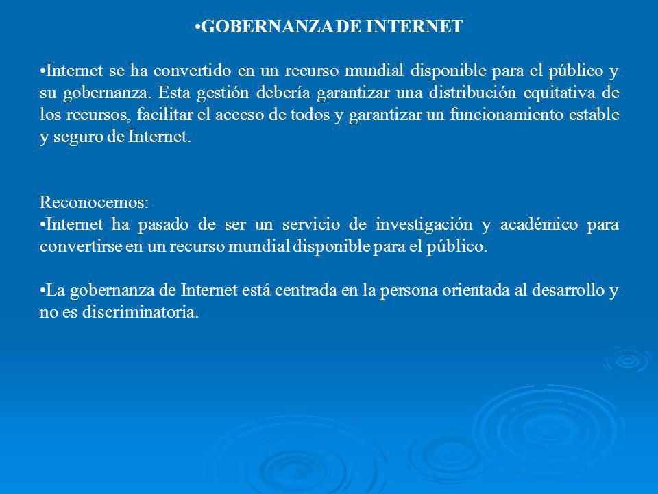 GOBERNANZA DE INTERNET Internet se ha convertido en un recurso mundial disponible para el público y su gobernanza. Esta gestión debería garantizar una