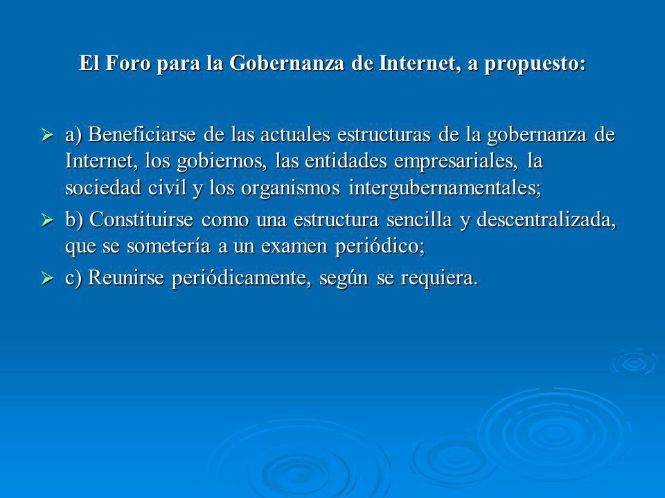 El Foro para la Gobernanza de Internet, a propuesto: a) Beneficiarse de las actuales estructuras de la gobernanza de Internet, los gobiernos, las enti