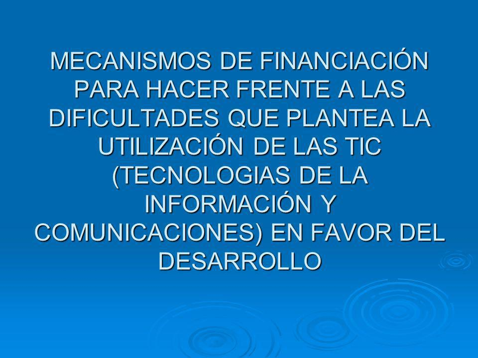 El mandato del TFFM Revisa mecanismos de financiación existentes planteados por la utilización de las TIC para el desarrollo.