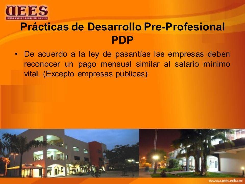 Prácticas de Desarrollo Pre-Profesional PDP De acuerdo a la ley de pasantías las empresas deben reconocer un pago mensual similar al salario mínimo vital.