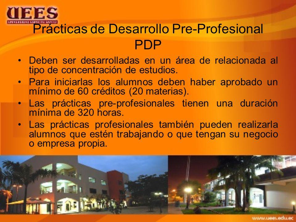 Prácticas de Desarrollo Pre-Profesional PDP Deben ser desarrolladas en un área de relacionada al tipo de concentración de estudios.