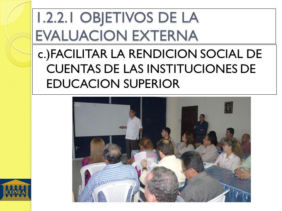 1.2.2.1 OBJETIVOS DE LA EVALUACION EXTERNA c.)FACILITAR LA RENDICION SOCIAL DE CUENTAS DE LAS INSTITUCIONES DE EDUCACION SUPERIOR