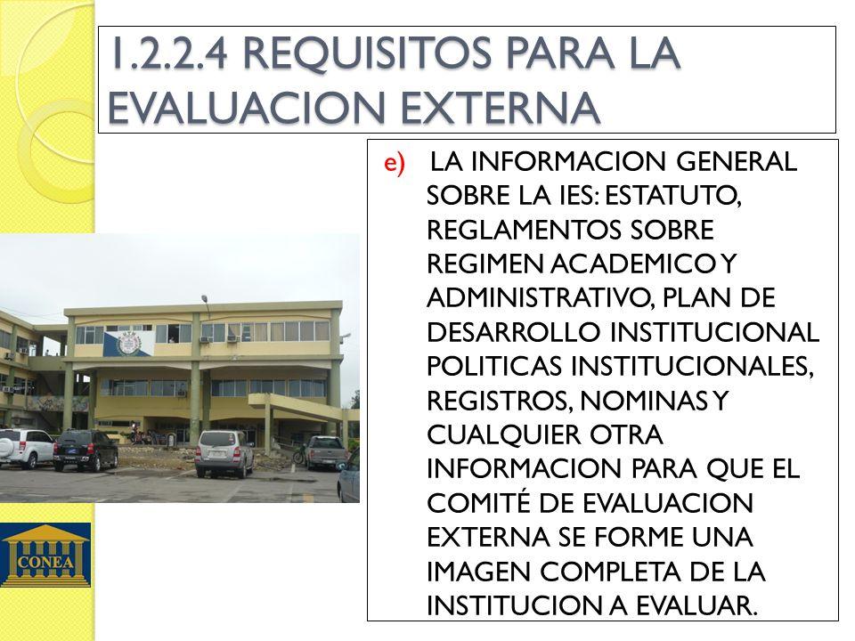 1.2.2.4 REQUISITOS PARA LA EVALUACION EXTERNA e) LA INFORMACION GENERAL SOBRE LA IES: ESTATUTO, REGLAMENTOS SOBRE REGIMEN ACADEMICO Y ADMINISTRATIVO, PLAN DE DESARROLLO INSTITUCIONAL POLITICAS INSTITUCIONALES, REGISTROS, NOMINAS Y CUALQUIER OTRA INFORMACION PARA QUE EL COMITÉ DE EVALUACION EXTERNA SE FORME UNA IMAGEN COMPLETA DE LA INSTITUCION A EVALUAR.