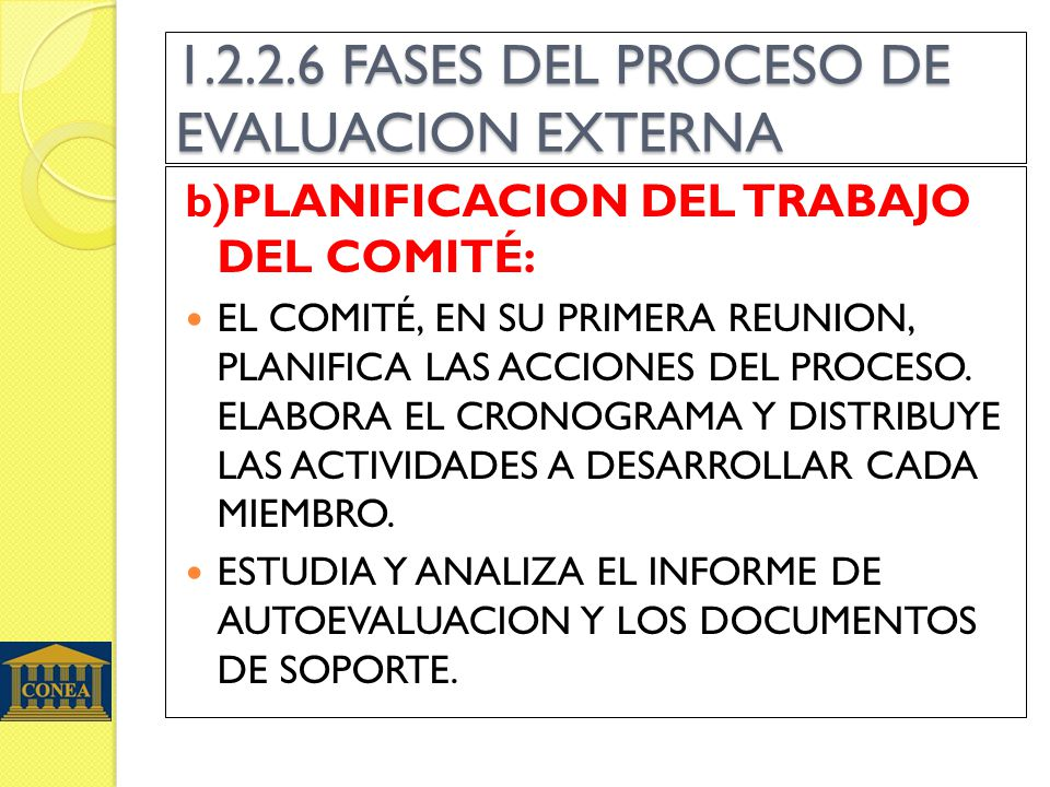 1.2.2.6 FASES DEL PROCESO DE EVALUACION EXTERNA b)PLANIFICACION DEL TRABAJO DEL COMITÉ: EL COMITÉ, EN SU PRIMERA REUNION, PLANIFICA LAS ACCIONES DEL PROCESO.