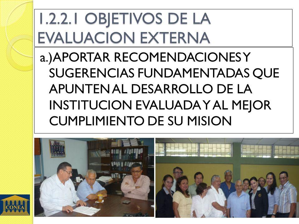 1.2.2.1 OBJETIVOS DE LA EVALUACION EXTERNA a.)APORTAR RECOMENDACIONES Y SUGERENCIAS FUNDAMENTADAS QUE APUNTEN AL DESARROLLO DE LA INSTITUCION EVALUADA Y AL MEJOR CUMPLIMIENTO DE SU MISION