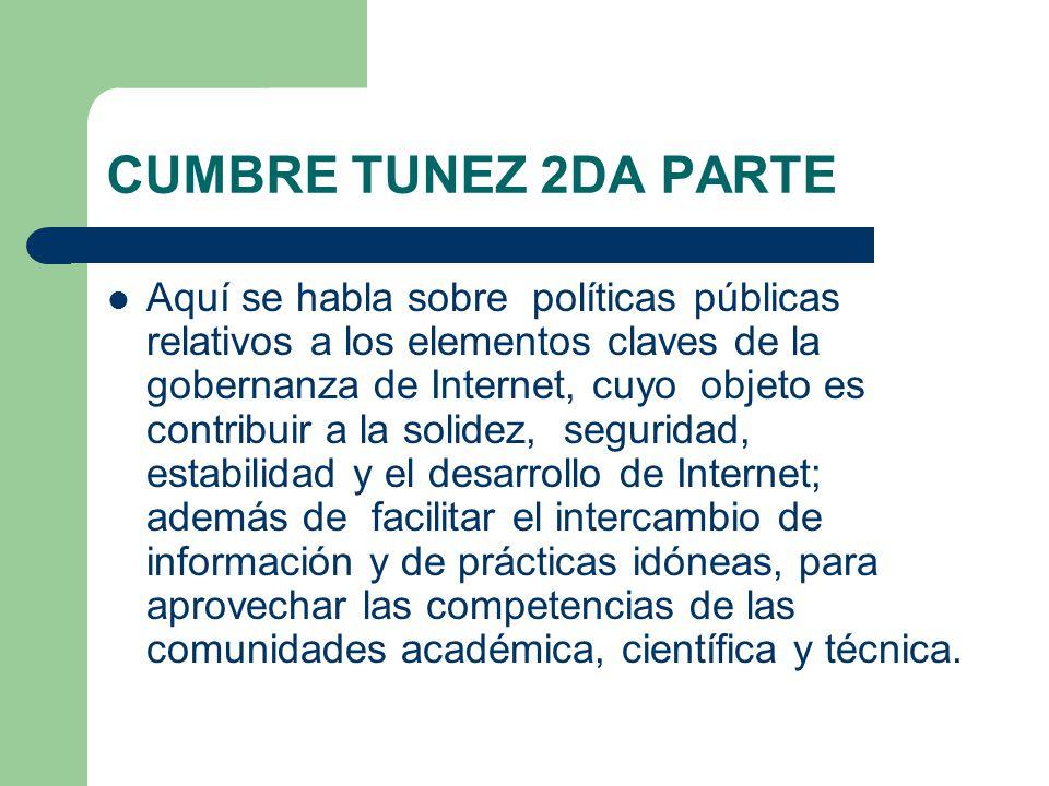CUMBRE TUNEZ 2DA PARTE Aquí se habla sobre políticas públicas relativos a los elementos claves de la gobernanza de Internet, cuyo objeto es contribuir