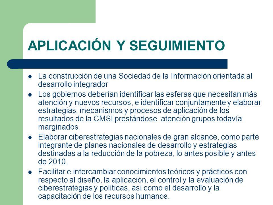 APLICACIÓN Y SEGUIMIENTO La construcción de una Sociedad de la Información orientada al desarrollo integrador Los gobiernos deberían identificar las e