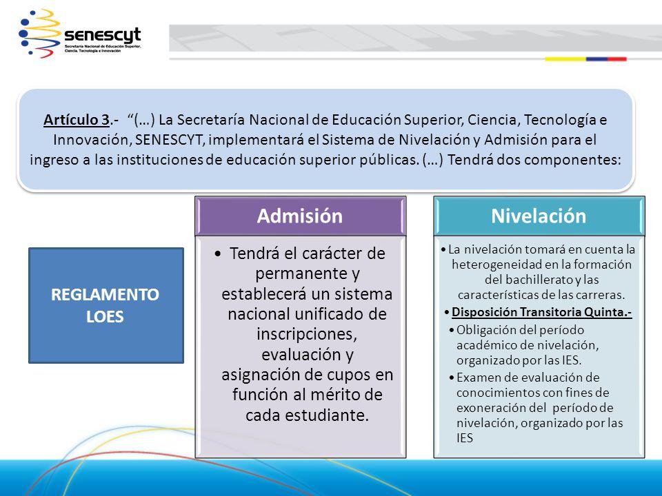 Artículo 3.- (…) La Secretaría Nacional de Educación Superior, Ciencia, Tecnología e Innovación, SENESCYT, implementará el Sistema de Nivelación y Adm
