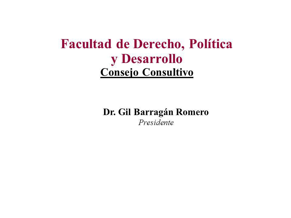 Facultad de Derecho, Política y Desarrollo Consejo Consultivo Dr. Gil Barragán Romero Presidente