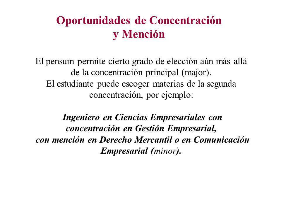 Oportunidades de Concentración y Mención El pensum permite cierto grado de elección aún más allá de la concentración principal (major). El estudiante