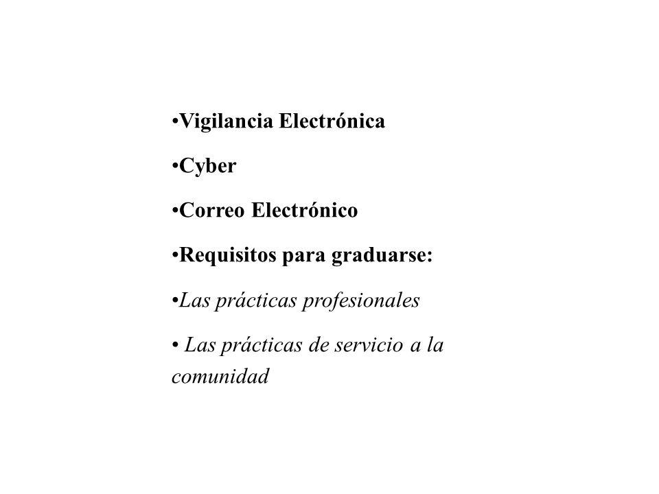 Vigilancia Electrónica Cyber Correo Electrónico Requisitos para graduarse: Las prácticas profesionales Las prácticas de servicio a la comunidad