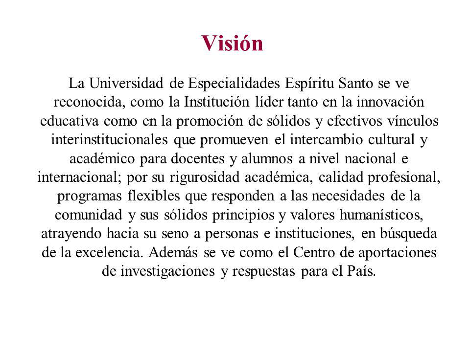 Visión La Universidad de Especialidades Espíritu Santo se ve reconocida, como la Institución líder tanto en la innovación educativa como en la promoci