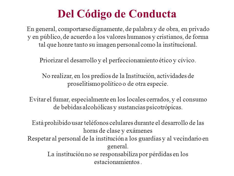 Del Código de Conducta En general, comportarse dignamente, de palabra y de obra, en privado y en público, de acuerdo a los valores humanos y cristiano