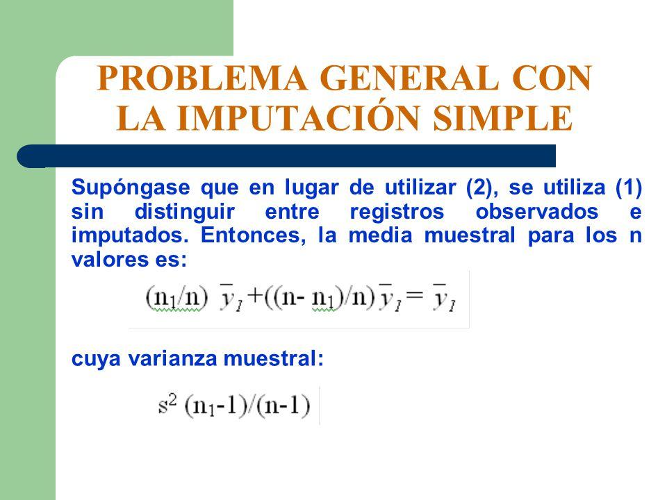 PROBLEMA GENERAL CON LA IMPUTACIÓN SIMPLE Supóngase que en lugar de utilizar (2), se utiliza (1) sin distinguir entre registros observados e imputados